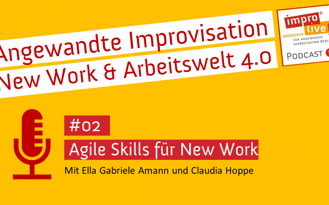 "impro live! Podcast #02 ""Agile Skills für New Work"""