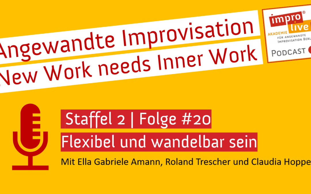 "impro live! Podcast #20 ""Inner Work – Flexibel und wandelbar sein"""